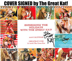 "THE GREAT KAT'S 2016 CALENDAR! ""SHREDDING THE HOLIDAYS WITH THE GREAT KAT!"" 12 Months of BLISTERING HOT KAT Shredding! 8x11 Color Photo Wall Calendar - Cover Personalized Autographed By The Great Kat! ONLY $49.99 (FREE U.S. Shipping. Allow 2 weeks for delivery)"