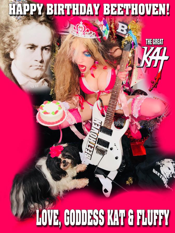 HAPPY BIRTHDAY BEETHOVEN! LOVE, GODDESS KAT & FLUFFY