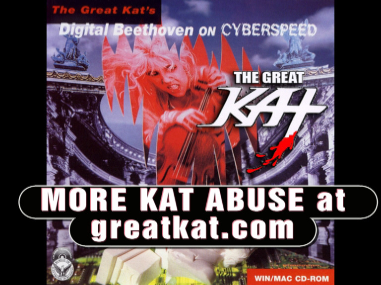 """The Great Kat's DIGITAL BEETHOVEN ON CYBERSPEED CD-ROM/CD NEW VIDEO: Your DAILY DOSE of KAT ABUSE: """"What an inferior idiot!"""" – Watch The Great Kat's INSULTS hurl!"""