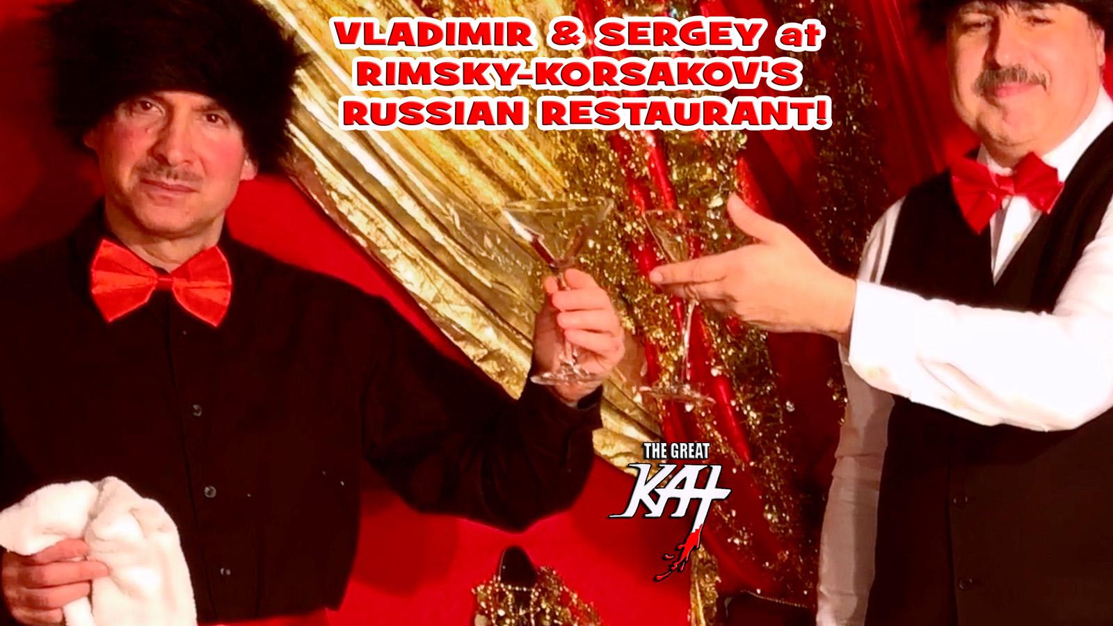 "VLADIMIR & SERGEY at RIMSKY-KORSAKOV'S RUSSIAN RESTAURANT! From ""CHEF GREAT KAT COOKS RUSSIAN CAVIAR AND BLINI WITH RIMSKY-KORSAKOV"" VIDEO!!"