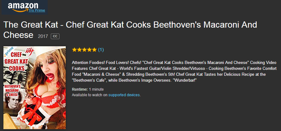 "WORLD PREMIERE of THE GREAT KAT'S ENTERTAINING & HILARIOUS NEW ""CHEF GREAT KAT COOKS BEETHOVEN'S MACARONI AND CHEESE"" COOKING VIDEO on AMAZON! WATCH at https://www.amazon.com/dp/B0741T1278"