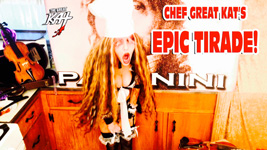 CHEF GREAT KAT'S EPIC TIRADE! From CHEF GREAT KAT COOKS PAGANINI'S RAVIOLI!