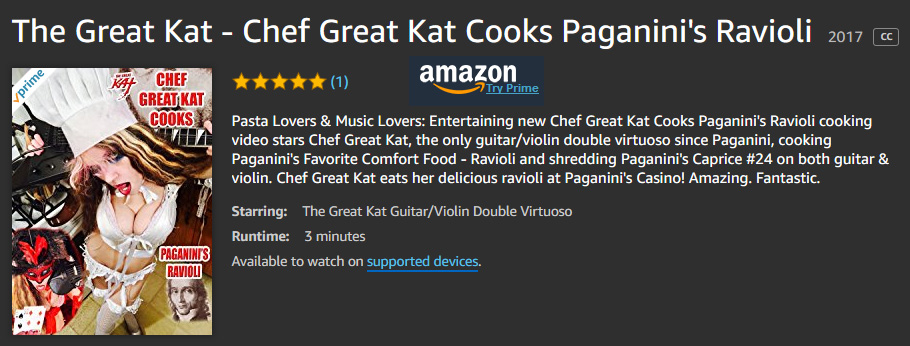 "DEBUTING at #1 on AMAZON GERMANY'S METAL VIDEO CHARTS: ""CHEF GREAT KAT COOKS PAGANINI'S RAVIOLI"" COOKING/SHREDDING VIDEO! Pasta Lovers & Music Lovers: Entertaining new Chef Great Kat Cooks Paganini's Ravioli cooking video stars Chef Great Kat, the only guitar/violin double virtuoso since Paganini, cooking Paganini's Favorite Comfort Food - Ravioli and shredding Paganini's Caprice #24 on both guitar & violin. Chef Great Kat eats her delicious ravioli at Paganini's Casino! FANTASTICO! WATCH at https://www.amazon.com/dp/B076HDTCF9"