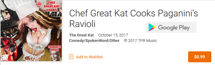 "PREMIERING on GOOGLE PLAY: THE GREAT KAT'S NEW SINGLE ""CHEF GREAT KAT COOKS PAGANINI'S RAVIOLI"":"