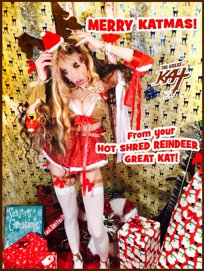 MERRY KATMAS! From your HOT SHRED REINDEER GREAT KAT!