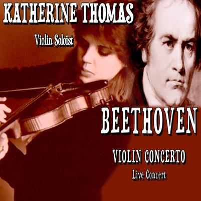 RARE LEGENDARY RECORDING! KATHERINE THOMAS, VIOLIN SOLOIST - BEETHOVEN VIOLIN CONCERTO - Live Concert! Listen to the CLASSICAL VIOLIN VIRTUOSITY of KATHERINE THOMAS!
