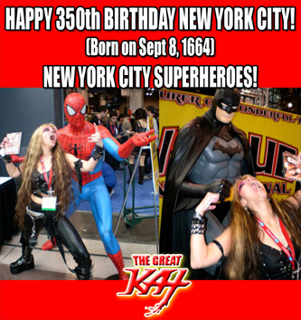 HAPPY 350th BIRTHDAY NEW YORK CITY! (Born on Sept. 8, 1664)!!! NEW YORK CITY SUPERHEROES! HYPERSPEED CAPITAL OF THE WORLD & HOME OF THE GREAT KAT - WORLD'S FASTEST GUITAR SHREDDER!!!
