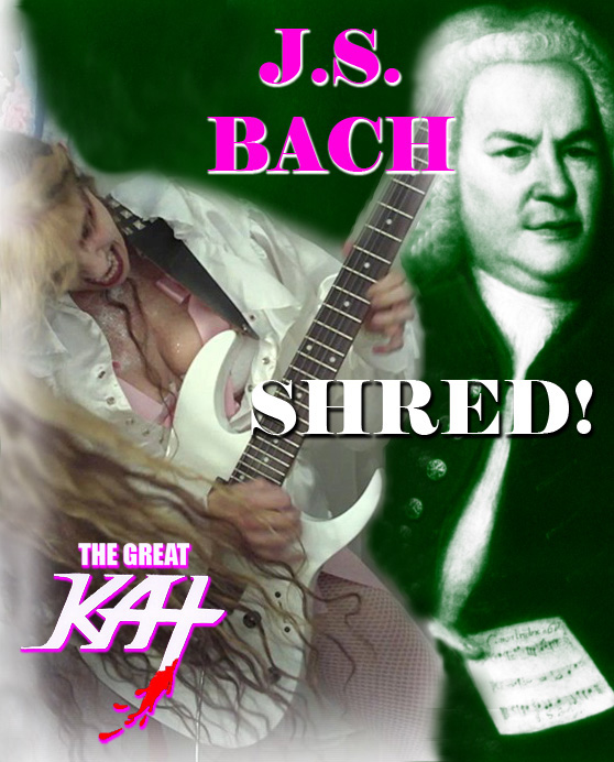 J.S. BACH! THE GREAT KAT! SHRED!