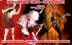 HAPPY BIRTHDAY VIVALDI - THE RED PRIEST! From THE GREAT KAT - HIGH PRIESTESS of VIOLIN/GUITAR SHRED!!