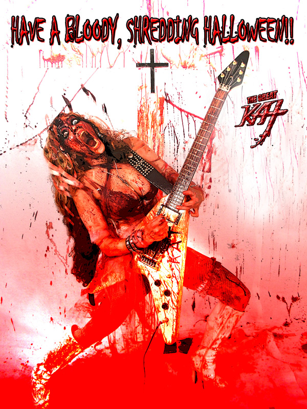 THE GREAT KAT DECLARES: HAVE A BLOODY, SHREDDING HALLOWEEN!!