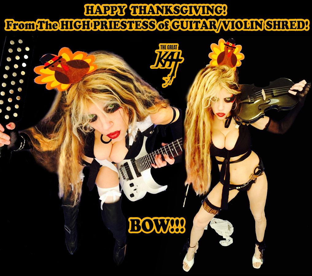 HAPPY THANKSGIVING from The HIGH PRIESTESS OF GUITAR/VIOLIN SHRED! BOW!!!