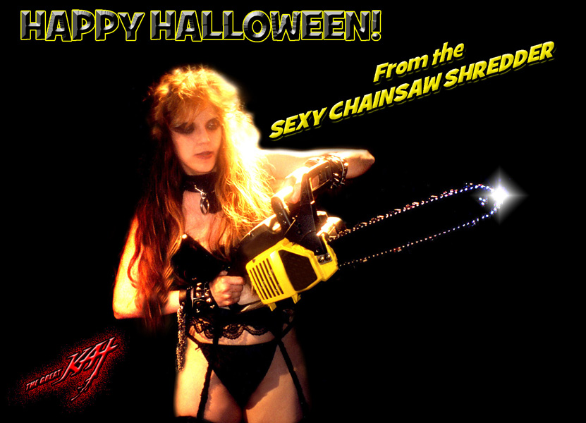 HAPPY HALLOWEEN From the SEXY CHAINSAW SHREDDER THE GREAT KAT!