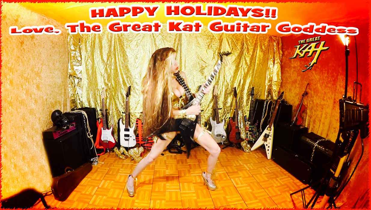 HAPPY HOLIDAYS!! Love, The Great Kat Guitar Goddess