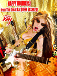 HAPPY HOLIDAYS! from The Great Kat QUEEN of SHRED!!
