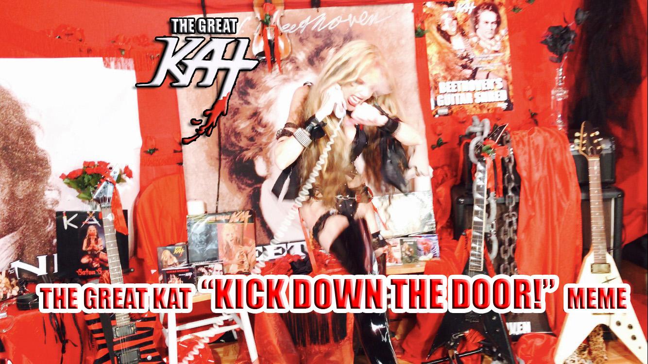 """THE GREAT KAT """"KICK DOWN THE DOOR!"""" MEME"""