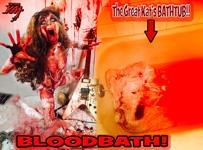 BLOODBATH! THE GREAT KAT'S BATHTUB!!