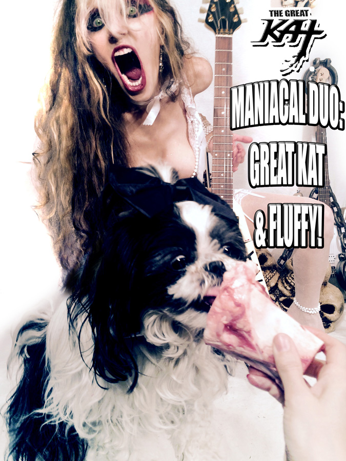 MANIACAL DUO: GREAT KAT & FLUFFY!