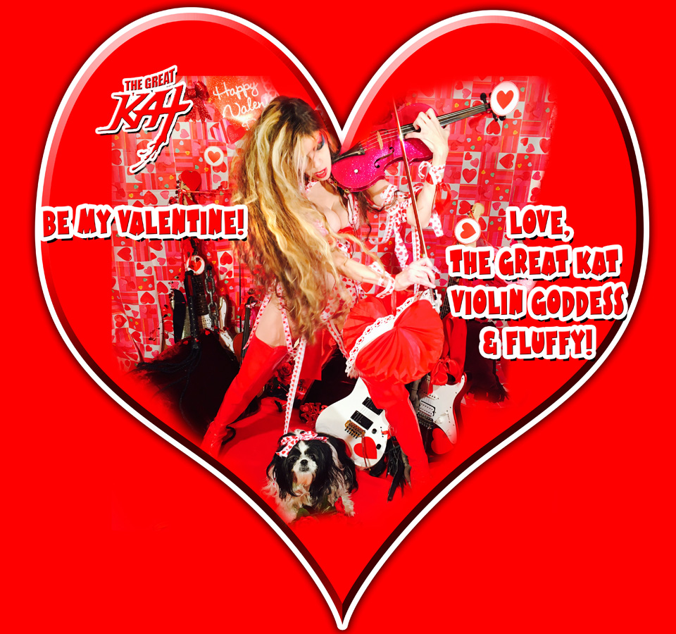 BE MY VALENTINE!  LOVE, THE GREAT KAT VIOLIN GODDESS  & FLUFFY!