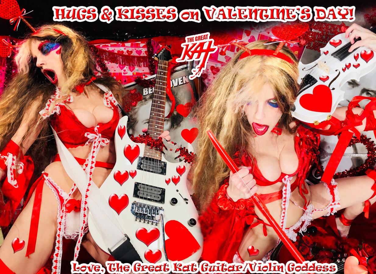 HUGS & KISSES on VALENTINE'S DAY! Love, The Great Kat Guitar/Violin Goddess