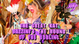"THE GREAT KAT BAZZINI'S THE ROUND OF THE GOBLINS! From THE GREAT KAT'S BAZZINI'S ""THE ROUND OF THE GOBLINS"" MUSIC VIDEO!!"
