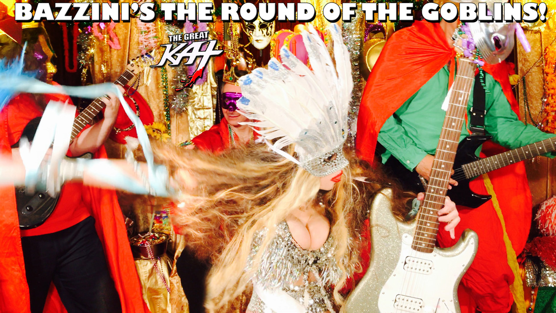 "BAZZINI'S THE ROUND OF THE GOBLINS! from BAZZINI'S ""THE ROUND OF THE GOBLINS"" NEW GREAT KAT MUSIC VIDEO!"