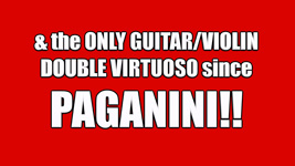 The ONLY GUITAR/VIOLIN DLUBLE VIRTUOSO since PAGANINI!!