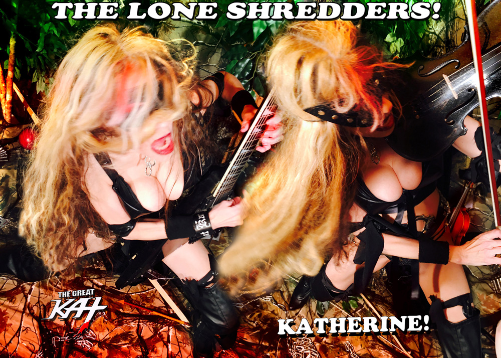 THE LONE SHREDDERS! THE GREAT KAT/KATHERINE!
