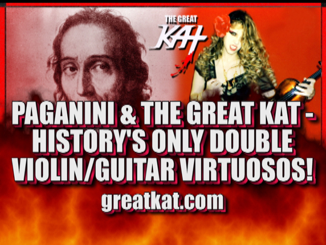 "PAGANINI'S ""CAPRICE #9""! Paganini & The Great Kat are HISTORY'S ONLY Double Violin/Guitar Virtuosos! The Great Kat IS the VICIOUS VIOLIN VIRTUOSO!!! WATCH AND WORSHIP at http://youtu.be/3-0ii9w1JWs"