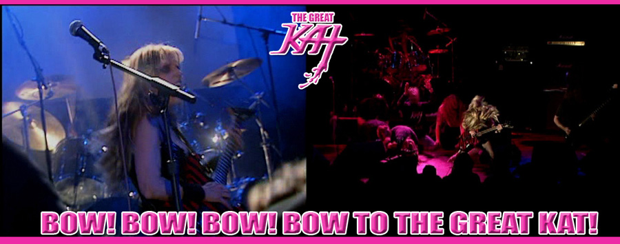 BOW! BOW! BOW! BOW TO THE GREAT KAT!