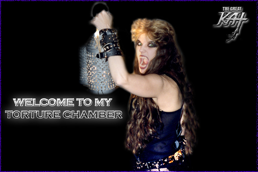 """WELCOME TO MY TORTURE CHAMBER!"" - The Great Kat"