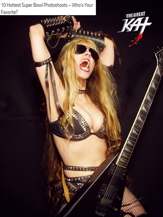 """10 HOTTEST SUPER BOWL PHOTOSHOOTS"" NAMES THE GREAT KAT in their TOP 10 LIST by ""In My Group"" Celebrity Site! ""The Great Kat rock band dressed up in as Quarterback Shredder, Cheerleader Goddess, Hot Shred Running Back and Fantasy Football Shred Goddess. Their special edition calendar is for sale."" - In My Group Celebrity Site"