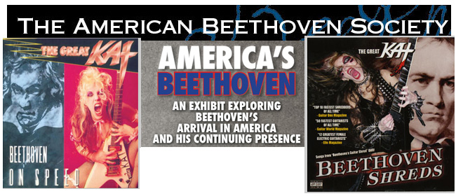 "The Great Kat's Revolutionary Albums, �Beethoven On Speed� and ""Beethoven Shreds"" are now featured in �America�s Beethoven� Exhibit at the �American Beethoven Society�!"
