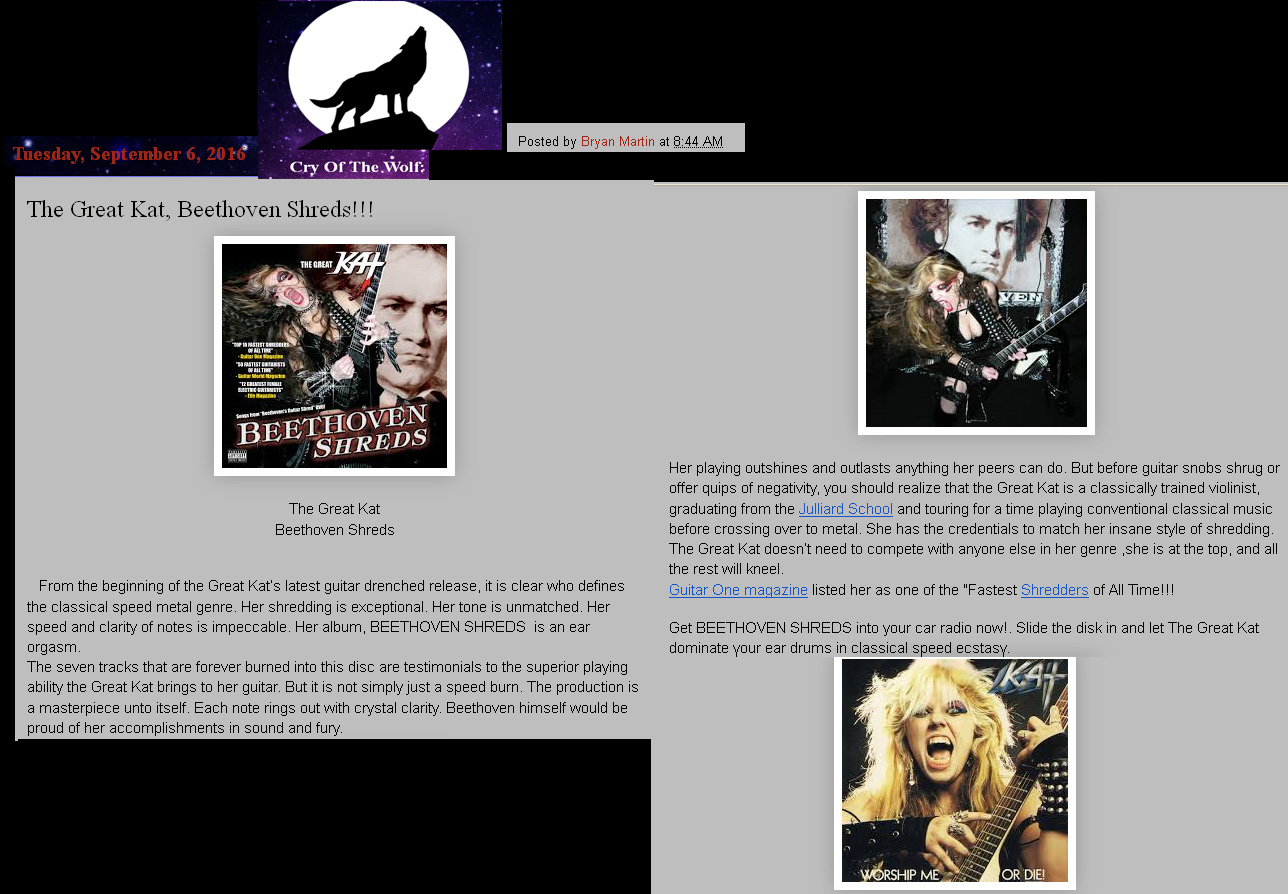 """CRY OF THE WOLF BLOG'S REVIEW of THE GREAT KAT'S """"BEETHOVEN SHREDS"""" CD!  """"The Great Kat. Beethoven Shreds. From the beginning of the Great Kat's latest guitar drenched release, it is clear who defines the classical speed metal genre. Her shredding is exceptional. Her tone is unmatched. Her speed and clarity of notes is impeccable. Her album, BEETHOVEN SHREDS is an ear orgasm. Beethoven himself would be proud of her accomplishments in sound and fury. Her playing outshines and outlasts anything her peers can do. She is at the top, and all the rest will kneel. Classical speed ecstasy."""" - Bryan Martin, Cry Of The Wolf Blog"""