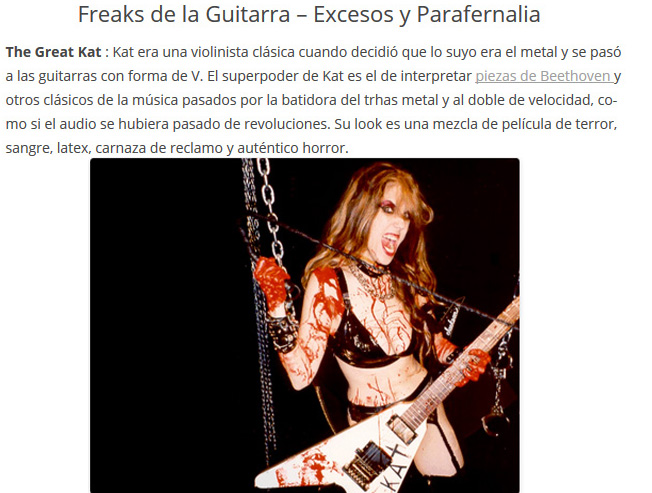 """CHACHI GUITAR NAMES THE GREAT KAT """"GUITAR FREAKS - EXCESSES AND PARAPHERNALIA""""! """"The Great Kat. Kat's superpower comes from interpreting pieces by Beethoven and other classical music of the past through the blender of thrash metal and twice as fast, almost like the audio went beyond the speed limit."""" - Chachi Guitar"""