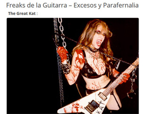 "CHACHI GUITAR NAMES THE GREAT KAT ""GUITAR FREAKS - EXCESSES AND PARAPHERNALIA""! ""The Great Kat. Kat's superpower comes from interpreting pieces by Beethoven and other classical music of the past through the blender of thrash metal and twice as fast, almost like the audio went beyond the speed limit."" - Chachi Guitar"