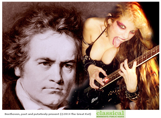 "CLASSICAL MINNESOTA PUBLIC RADIO'S ""INTERVIEW: THE GREAT KAT, VIOLIN-GUITAR VIRTUOSO AND SELF-STYLED BEETHOVEN REINCARNATE""! ""A few things to know about the Great Kat: she's declared herself God, as well as the reincarnation of Beethoven. She speaks about herself in the third person. She favors leather, fishnets, and other dominatrix-inspired garb, and her signature talent is the ability to 'shred' the electric guitar. She's a Juilliard-trained violinist, but she's declared classical music 'dead.'"" - Sheila Regan, MPR"