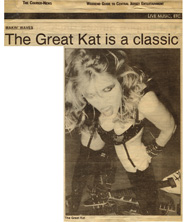 "THE COURIER NEWS FEATURES THE GREAT KAT in ""THE GREAT KAT IS A CLASSIC""! ""The Great Kat. The N.Y.-based musician is determined to catapult her beloved Beethoven and Tchaikovsky into the 21st century via a speed metal take on classical dubbed 'cyberspeed'."" -The Courier News"