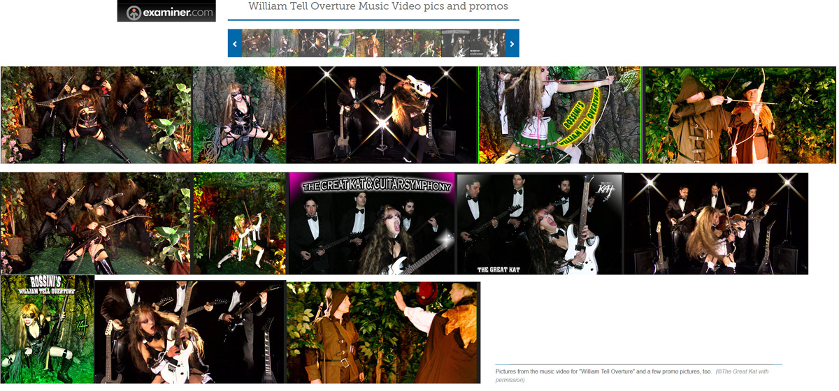"""EXAMINER.COM'S REVIEW OF THE GREAT KAT'S """"WILLIAM TELL OVERTURE"""" MUSIC VIDEO """"'WILLIAM TELL OVERTURE' GETS A METAL REVAMP""""! """"What's new with heavy metal's favorite speed shredding goddess? The Great Kat released a music video for her version of Rossini's 'William Tell Overture.' She plays both the guitar and the violin (usually at 300 BPM), transcribes classical music for a modern twist and dominates her fans. The Great Kat loves to entertain and uses showmanship antics, the likes of which, may be compared to Jimi Hendrix. She licks the guitar and pulls it up over her head and behind her back. If this description intrigues you, you can preview a portion of the music video on iTunes and make your purchase accordingly."""" - By Marjorie LaPrade, Boston Art Examiner"""