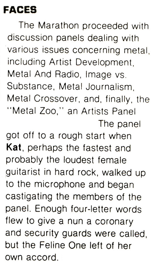"""FACES MAGAZINE FEATURES THE GREAT KAT GUITAR GODDESS! """"She touts herself as speed metal's fastest female guitarist and the self-proclaimed 'guitar goddess', a.k.a. 'Satan's daughter.' Kat's debut LP was originally entitled Satan Goes To Church, but even a Juilliard graduate and acclaimed concert violinist turned sadomasochistic, blood-dripping guitar demon (who happens to be the great-granddaughter of a Lynchburg, Virginia evangelist) can change her mind: the album's been renamed Worship Me Or Die!"""""""