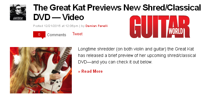 """NEW! GUITAR WORLD MAGAZINE Features The Great Kat! """"THE GREAT KAT PREVIEWS NEW SHRED/CLASSICAL DVD — VIDEO""""! """"Longtime shredder (on both violin and guitar) the Great Kat has released a brief preview of her upcoming shred/classical DVD—and you can check it out below. The DVD is expected to be released in 2016. The DVD will feature the Great Kat's shred take on Vivaldi's """"The Four Seasons,"""" Rossini's """"William Tell Overture"""" and more.  In the preview clip below, Kat plays Vivaldi's """"The Four Seasons."""" We've also thrown in a bit of Paganini's Caprice #24. Enjoy!"""" - Damian Fanelli, Guitar World Magazine"""