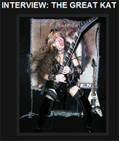 "MISTER GROWL'S INTERVIEW WITH THE GREAT KAT! ""The Great Kat. The grand goddess of Classical/Shred. A metal icon: Blood, Beethoven, the absence of humility, and an undying crusade to SHRED."""