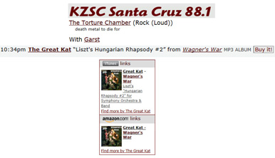 "KZSC SANTA CRUZ 88.1 RADIO Features THE GREAT KAT'S LISZT'S ""HUNGARIAN RHAPSODY #2"" from ""Wagner's War"" CD on ""THE TORTURE CHAMBER: DEATH METAL TO DIE FOR"" with GARST!"