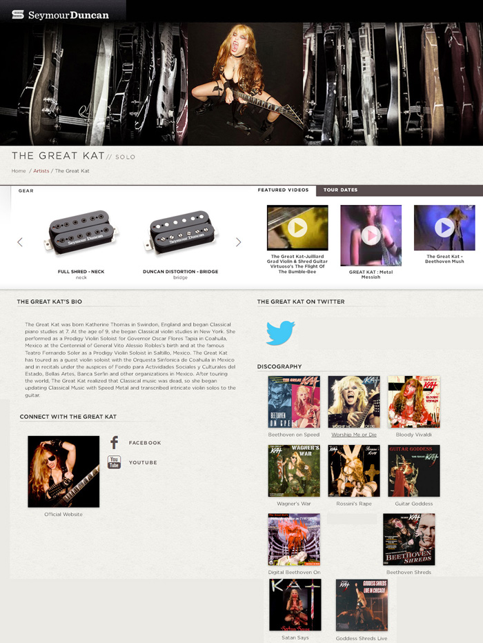 SEYMOUR DUNCAN GUITAR PICKUPS FEATURE THE GREAT KAT SOLO ARTIST! The Great Kat// Solo. The Great Kat's Bio: The Great Kat was born Katherine Thomas in Swindon, England and began Classical piano studies at 7. At the age of 9, she began Classical violin studies in New York. She performed as a Prodigy Violin Soloist for Governor Oscar Flores Tapia in Coahuila, Mexico at the Centennial of General Vito Alessio Robles's birth and at the famous Teatro Fernando Soler as a Prodigy Violin Soloist in Saltillo, Mexico. The Great Kat has toured as a guest violin soloist with the Orquesta Sinfonica de Coahuila in Mexico and in recitals under the auspices of Fondo para Actividades Sociales y Culturales del Estado, Bellas Artes, Banca Serfin and other organizations in Mexico. After touring the world, The Great Kat realized that Classical music was dead, so she began updating Classical Music with Speed Metal and transcribed intricate violin solos to the guitar.
