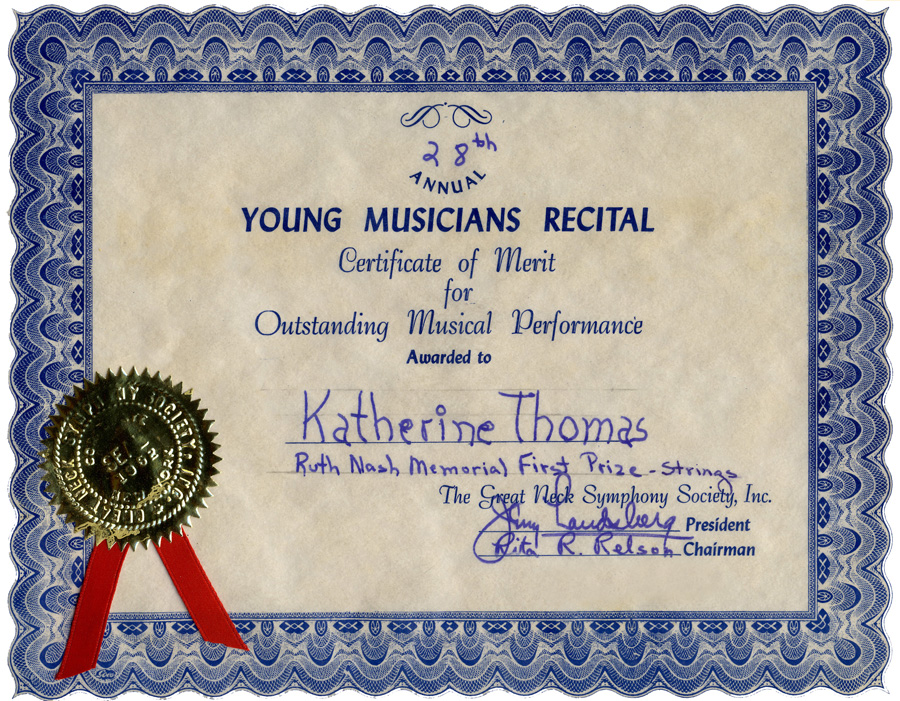 CERTIFICATE OF MERIT for OUTSTANDING MUSICAL PERFORMANCE AWARDED TO KATHERINE THOMAS by THE GREAT NECK SYMPHONY SOCIETY. Katherine Thomas is the WINNER OF THE RUTH NASH MEMORIAL FIRST PRIZE - STRINGS!