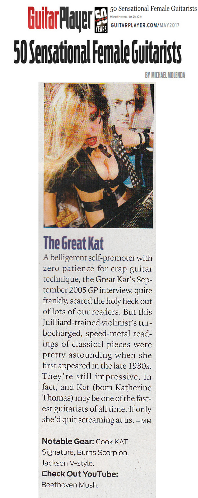 "GUITAR PLAYER MAGAZINE NAMES THE GREAT KAT ""50 SENSATIONAL FEMALE GUITARISTS""! ""The Great Kat. This Juilliard-trained violinist's turbocharged, speed-metal readings of classical pieces were pretty astounding when she first appeared…They're still impressive, in fact, and Kat (born Katherine Thomas) may be one of the fastest guitarists of all time."" – Michael Molenda, Guitar Player Magazine READ at http://www.guitarplayer.com/artists/1013/50-sensational-female-guitarists/62327"