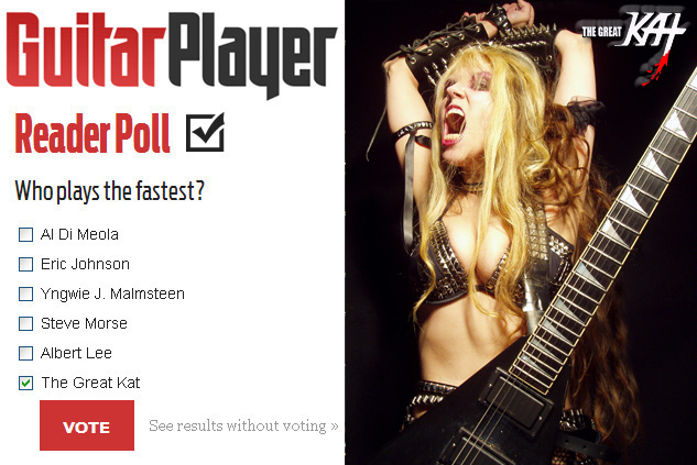 "THE GREAT KAT GUITAR SHREDDER is WINNING GUITAR PLAYER MAGAZINE'S ""WHO PLAYS THE FASTEST?"" Reader Poll with 26%! Vote Now For The Great Kat! Go to Bottom, right-side of page at http://www.guitarplayer.com"