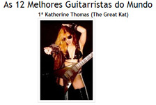 "GUITARRA ATALHO NAMES THE GREAT KAT #1 IN ""THE 12 BEST GUITARISTS OF THE WORLD""! ""1st Katherine Thomas (The Great Kat). The Great Kat is best known for her thrash metal interpretations of well-known pieces of classical music."" - Leonardo Martins Moraes, Guitarra Atalho"