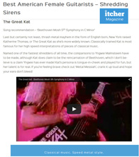 "ITCHER MAGAZINE NAMES THE GREAT KAT ""BEST AMERICAN FEMALE GUITARISTS � SHREDDING SIRENS""! ""Thrash metal queen The Great Kat. The Great Kat. Song recommendation � �Beethoven Mosh 5th Symphony in C Minor�. Thrash metal mayhem in the form of English born, New York raised Katherine Thomas, or The Great Kat as she�s more widely known. Classically trained Kat is most famous for her high speed interpretations of pieces of classical music. Named one of the fastest shredders of all time. Kat�s persona is tongue-in-cheek and played for fun, but her talent is for real. Classical music. Speed metal style."" - Itcher Magazine"