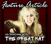 "MARYLAND MUSIC MAGAZINE FEATURES THE GREAT KAT! ""FEATURE ARTICLE: AN INTERVIEW WITH THE GREAT KAT""! ""The Great Kat. Juilliard-trained violinist guitar-shredding powerhouse"" - Shelia Regan"
