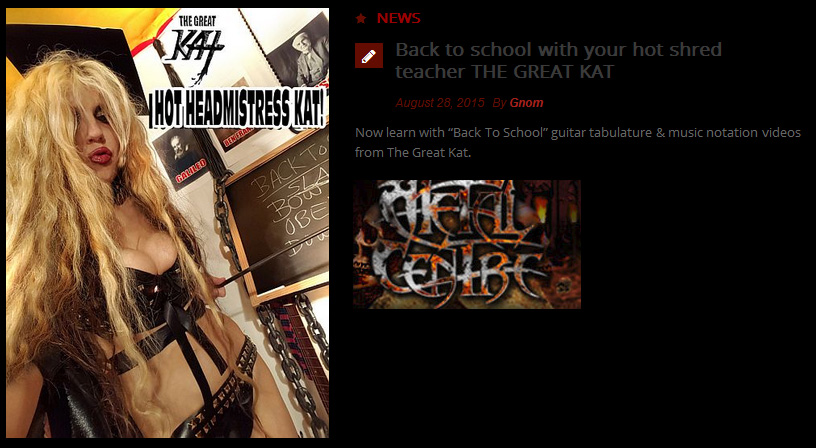 "METAL CENTRE Features The Great Kat ""Back to school with your hot shred teacher THE GREAT KAT"" ""Now learn with �Back To School� guitar tablature & music notation videos from The Great Kat."" - Metal Centre"